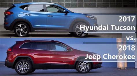 jeep hyundai 2017 2017 hyundai tucson vs 2018 jeep cherokee technical