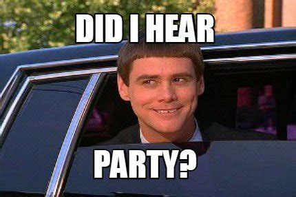 Party Meme - funny party meme did i hear party picsmine
