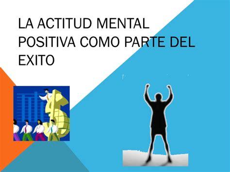 la actitud mental positiva la actitud mental positiva como parte del exito