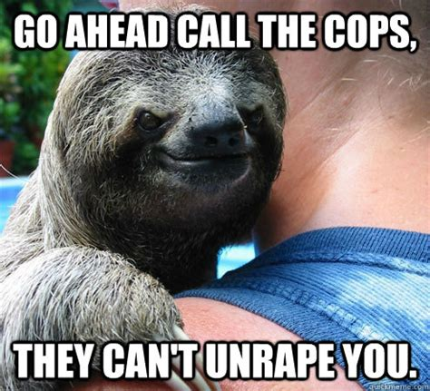 Make A Sloth Meme - go ahead call the cops they can t unrape you