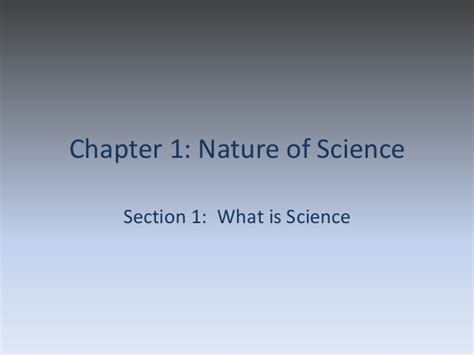 Chapter 1 Section 2 The Nature Of Science by Chapter 1 Section 1 What Is Science 2011