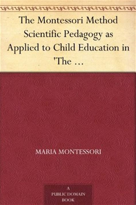 the montessori method books the montessori method scientific pedagogy as applied to