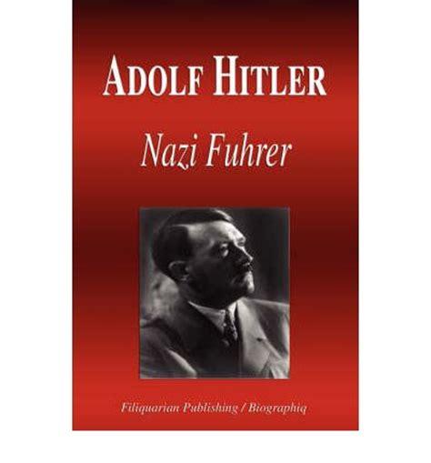 biography of adolf hitler in english adolf hitler nazi fuhrer biography biographiq