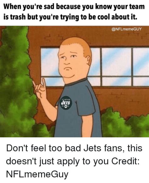 Too Bad Meme - when you re sad because you knowyour team is trash but you