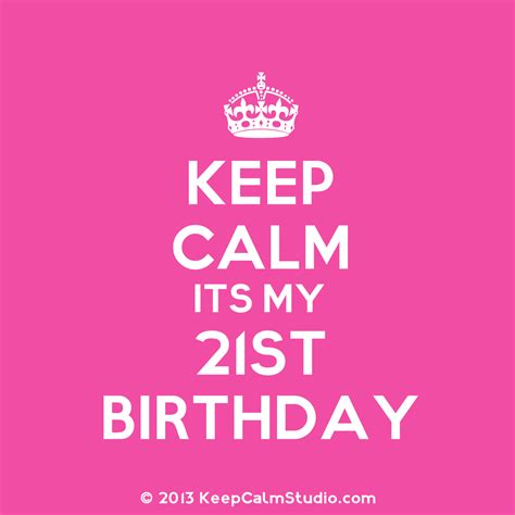 Its My 21st Birthday Quotes Keep Calm Its My 21st Birthday Design On T Shirt Poster