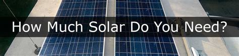 how many solar panels are needed to run a house how much solar does it take to time rv road work play
