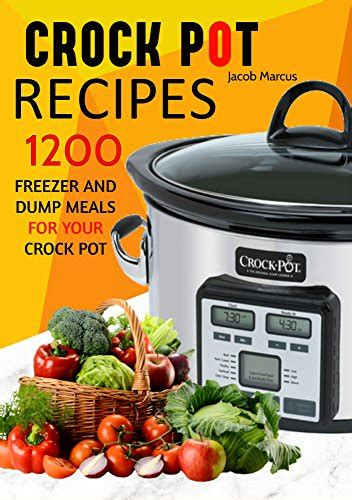 crock pot express dump meals cookbook delicious recipes that are simple and easy to make books crock pot delicious freezer meal and dump meal recipes