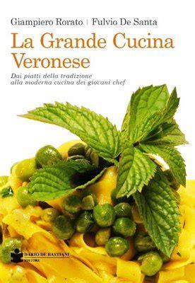 cucina veronese giiero rorato e in libreria quot la grande cucina veronese quot