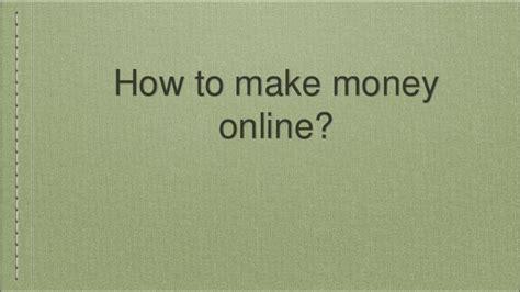 Hw To Make Money Online - how to make money online presentation