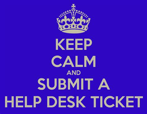 keep calm and submit a help desk ticket poster x keep