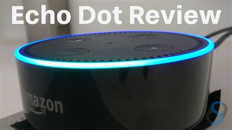amazon echo dot review amazon echo dot review is alexa any good at her job