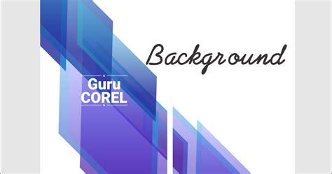 Mahir Dalam 7 Hari Coreldraw X7 S896 tutorial coreldraw 5 menit membuat background abstrak guru corel