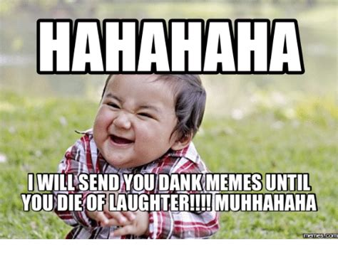 hahahaha memes until die of laughter muhhahaha