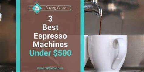 3 best espresso machines 500 go with a winner