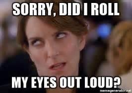 Rolls Eyes Meme - sorry did i roll my eyes out loud eye rolling meme