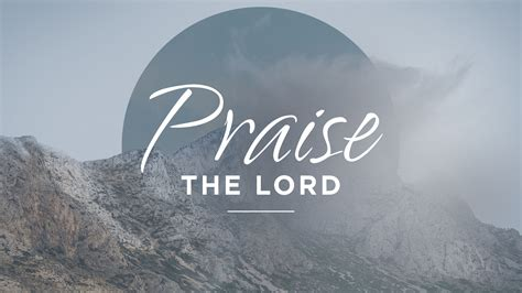 The Lord praise the lord