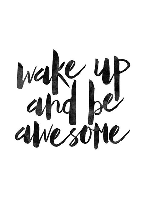 printable morning quotes wake up and be awesome black and white by