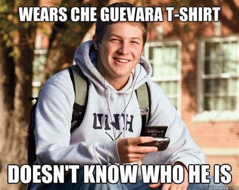College Freshman Memes - wears che guevara t shirt doesn t know who he is college