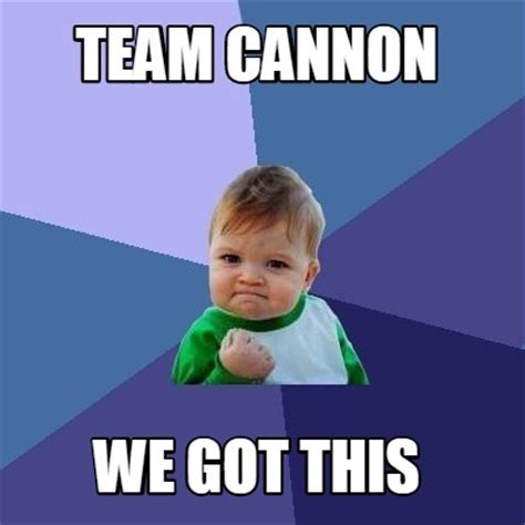 We Got This Meme - meme creator team cannon we got this meme generator at