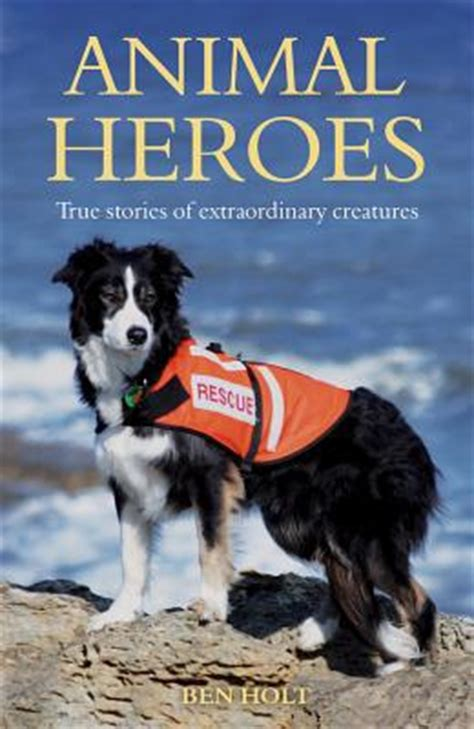 animal heroes books animal heroes true stories of extraordinary creatures by