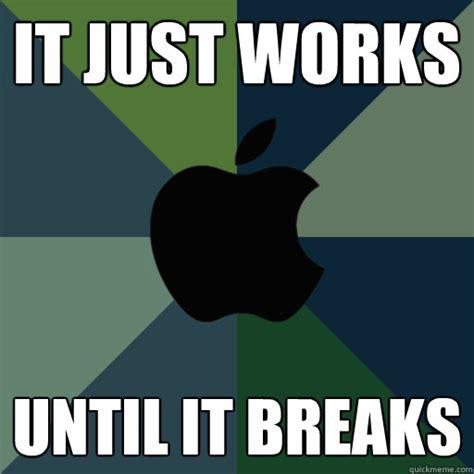 It Meme - it just works until it breaks bad apple quickmeme