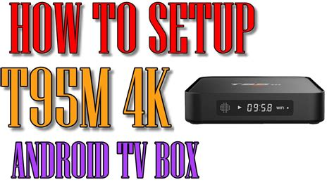 how to setup android tv box how to setup your android tv box t95m 4k