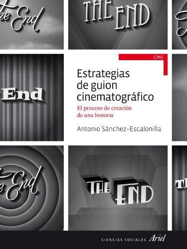 leer libro estrategias de guion cinematogr 225 fico el proceso de creci 243 n de una historia descargar