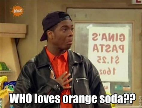 Kenan And Kel Memes - who loves orange soda the kenan and kel wiki
