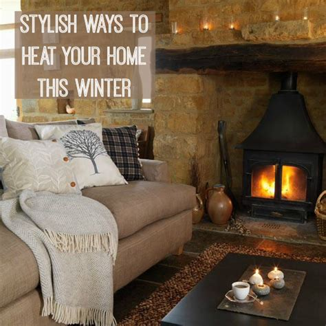 stylish ways to heat your home this winter love chic living