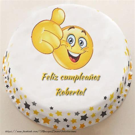imagenes de feliz cumpleaños roberto tarta feliz cumplea 241 os roberto felicitaciones de