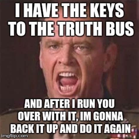 You Can T Handle The Truth Meme - you can t handle the truth imgflip