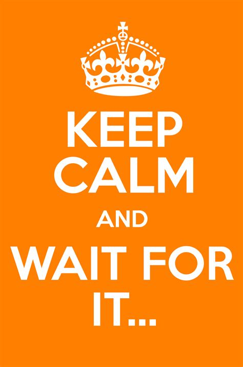 Wait For It keep calm and wait for it keep calm and posters