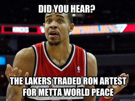 Ron Artest Meme - did you hear the lakers traded ron artest for metta world