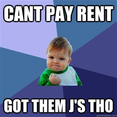Rent Meme - cant pay rent got them j s tho success kid quickmeme