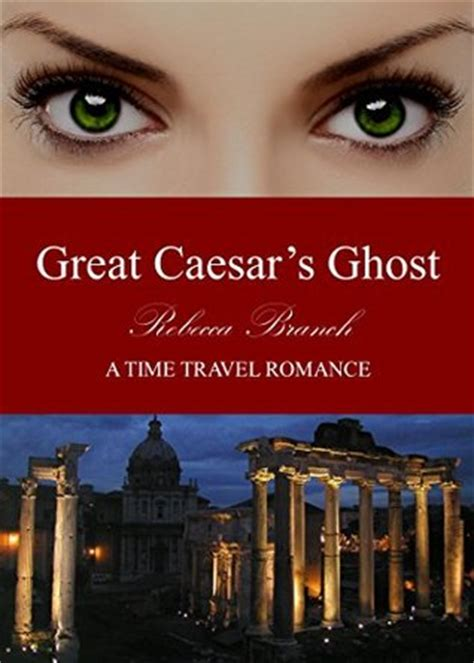 Great Caesars Ghost by Great Caesar S Ghost A Time Travel Historian