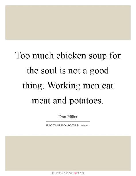 Chicken Soup For The Soul At Work much chicken soup for the soul is not a thing working picture quotes