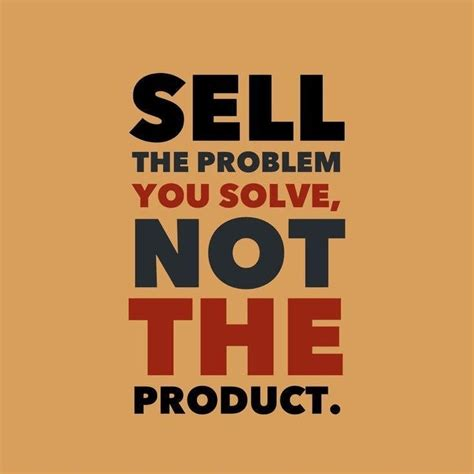 Sell Product sell the problem you solve not the product you sell des