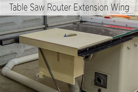 table saw extension wing a table saw extension wing for a router lift jays