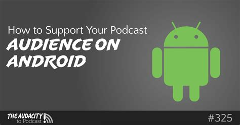 podcast on android how to support your podcast audience on android