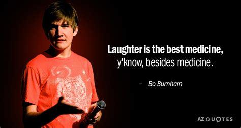 bo burnham quotes bo burnham quote laughter is the best medicine y