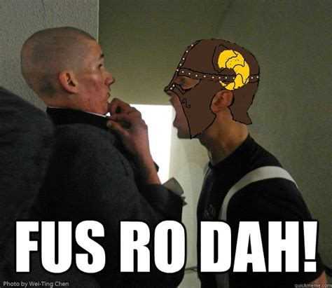 Fus Ro Dah Meme - fus ro dah memes quickmeme