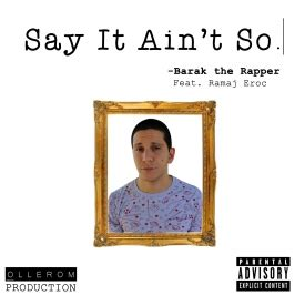 say it aint so barak the rapper say it ain t so download and stream