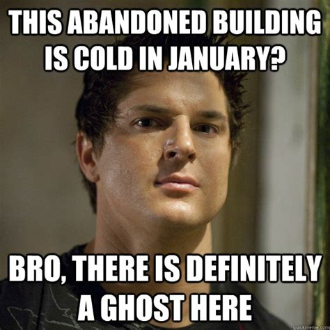 Douchebag Meme - this abandoned building is cold in january bro there is