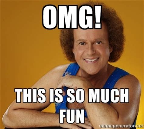 Fun Meme - omg this is so much fun gay richard simmons meme