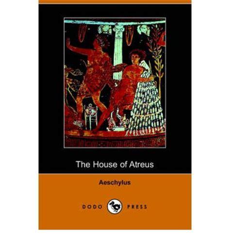 house of atreus the house of atreus aeschylus 9781406505276