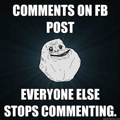 Fb Memes - comments on fb post everyone else stops commenting