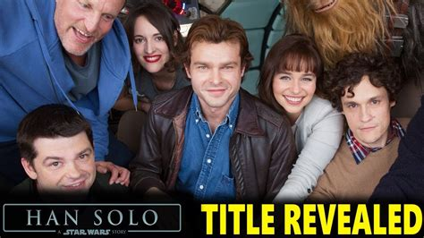 watch new star wars movie name and release date han solo star wars movie title release date revealed