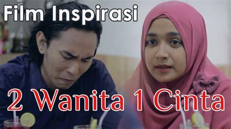 film cinta tersedih 2015 2 wanita 1 cinta film pendek inspirasi daqu movie