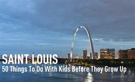 50 things to do with in st louis before they grow up
