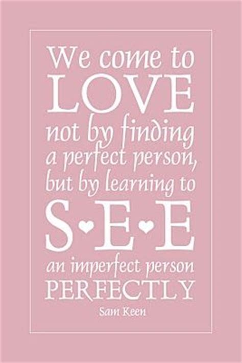 imperfect love we come to love not by finding a perfect person but by